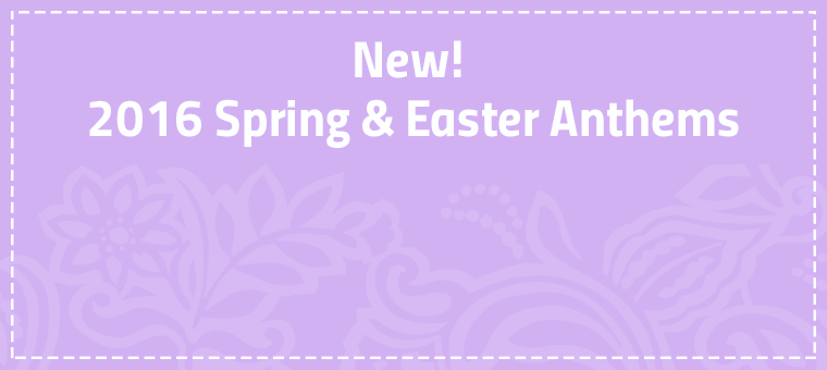 New 2016 Spring and Easter Anthems